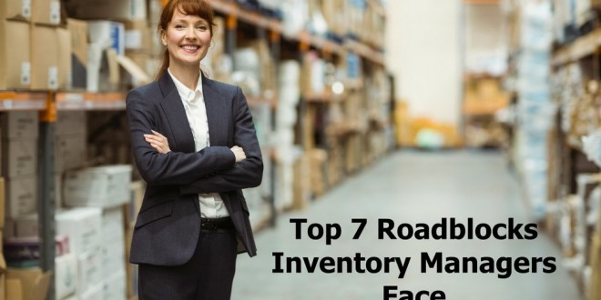 Top 7 Roadblocks Inventory Managers Face