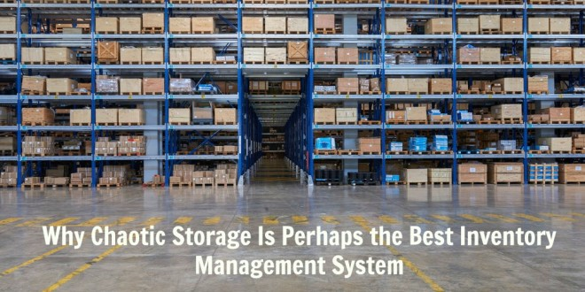 Why Chaotic Storage Is Perhaps the Best Inventory Management System