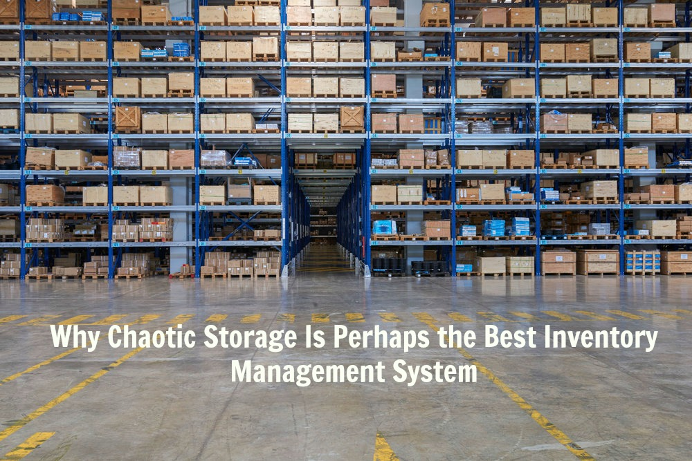Why Chaotic Storage Is Perhaps the Best Inventory