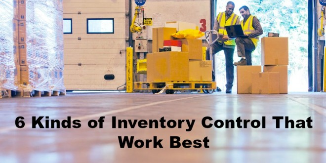 6 Kinds of Inventory Control That Work Best