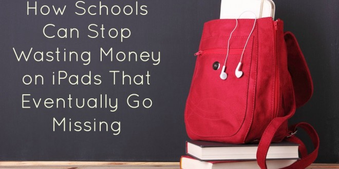 How Schools Can Stop Wasting Money on iPads That Eventually Go Missing