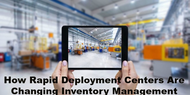 How Rapid Deployment Centers Are Changing Inventory Management