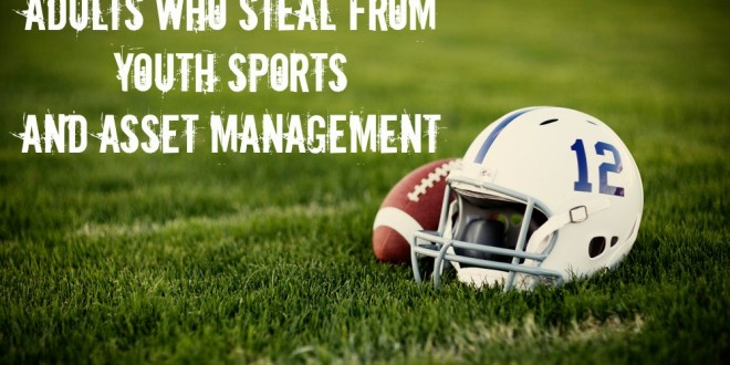 Adults Who Steal From Youth Sports And Asset Management